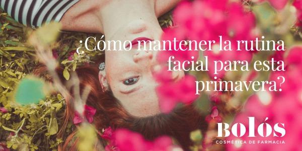 ¿Cómo mantener la rutina facial para esta primavera?